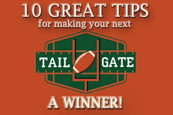 10 Great Tips for Making Your Next Tailgate a Winner